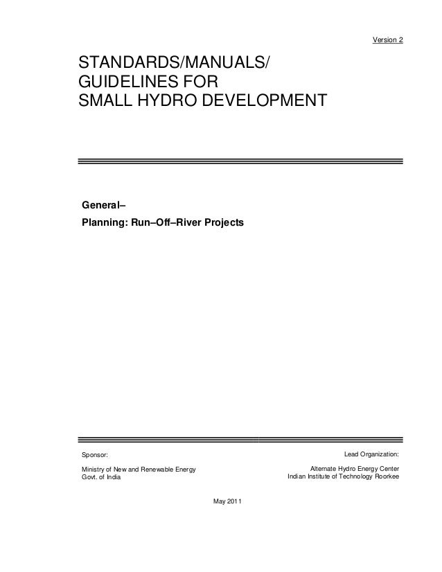 Version 2  STANDARDS/MANUALS/ GUIDELINES FOR SMALL HYDRO DEVELOPMENT  General– Planning: Run–Off–River Projects  Lead Orga...