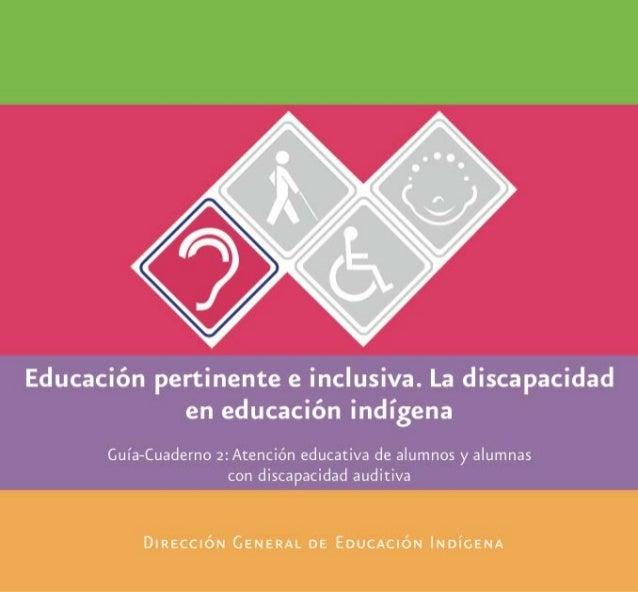 Educación pertinente e inclusiva. La discapacidad en educacón indígena Guía-Cuaderno 2: Atención educativa de alumnos y al...