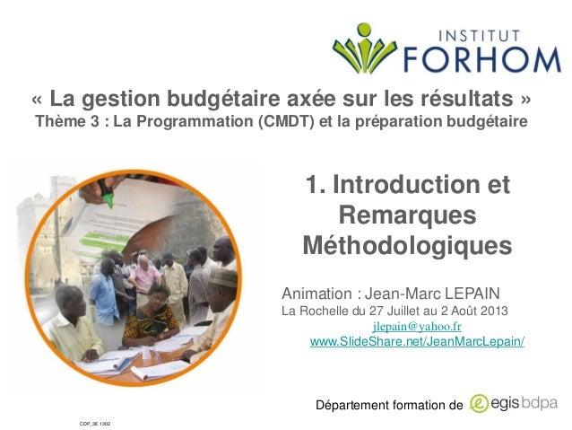 « La gestion budgétaire axée sur les résultats » Thème 3 : La Programmation (CMDT) et la préparation budgétaire  1. Introd...