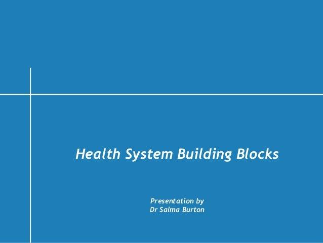 Health System Building Blocks Presentation by Dr Salma Burton  1|