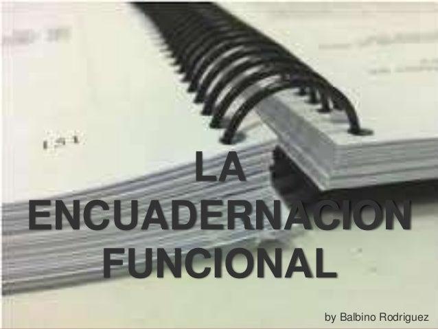LA ENCUADERNACION FUNCIONAL by Balbino Rodriguez