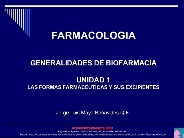 FARMACOLOGIA GENERALIDADES DE BIOFARMACIA UNIDAD 1 LAS FORMAS FARMACÉUTICAS Y SUS EXCIPIENTES  Jorge Luis Maya Benavides Q...