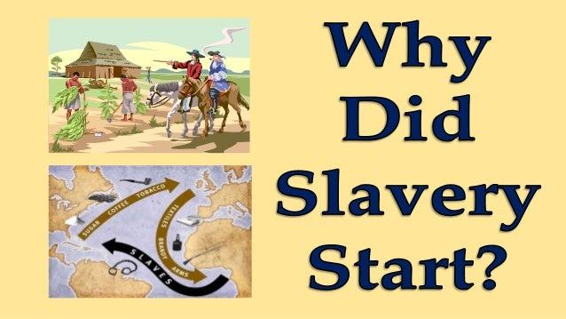 Atlantic Slave Trade - why did slavery start