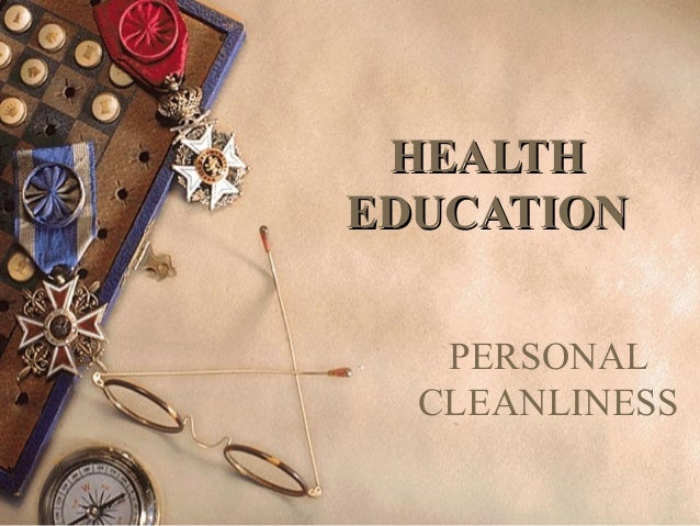 HEALTH EDUCATION PERSONAL CLEANLINESS