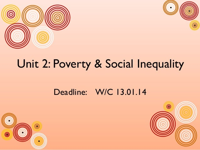 Unit 2: Poverty & Social Inequality Deadline: W/C 13.01.14