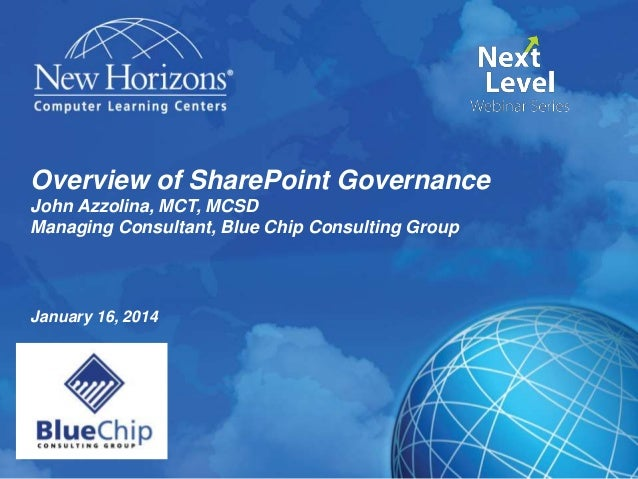 Overview of SharePoint Governance John Azzolina, MCT, MCSD Managing Consultant, Blue Chip Consulting Group  January 16, 20...