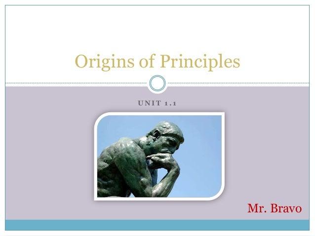 Origins of Principles UNIT 1.1  Mr. Bravo