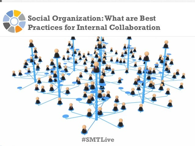 Social Organization: What are Best Practices for Internal Collaboration  #SMTLive