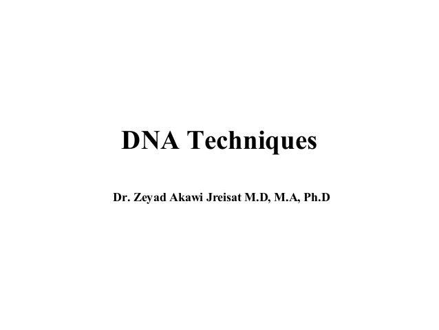 DNA Techniques Dr. Zeyad Akawi Jreisat M.D, M.A, Ph.D