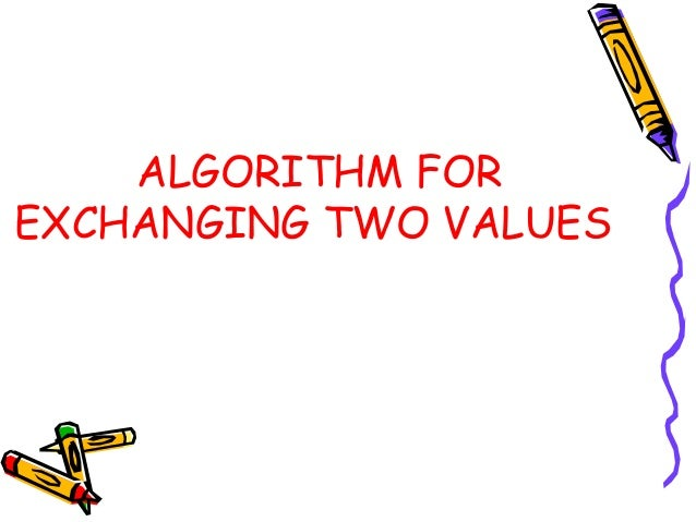 ALGORITHM FOR EXCHANGING TWO VALUES