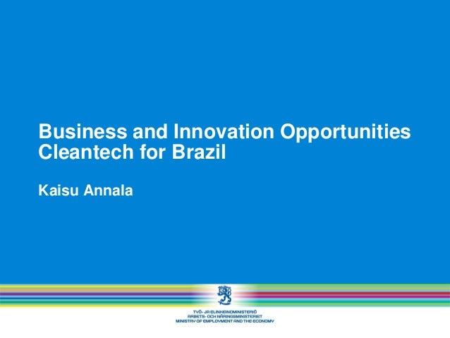 Business and Innovation Opportunities Cleantech for Brazil Kaisu Annala