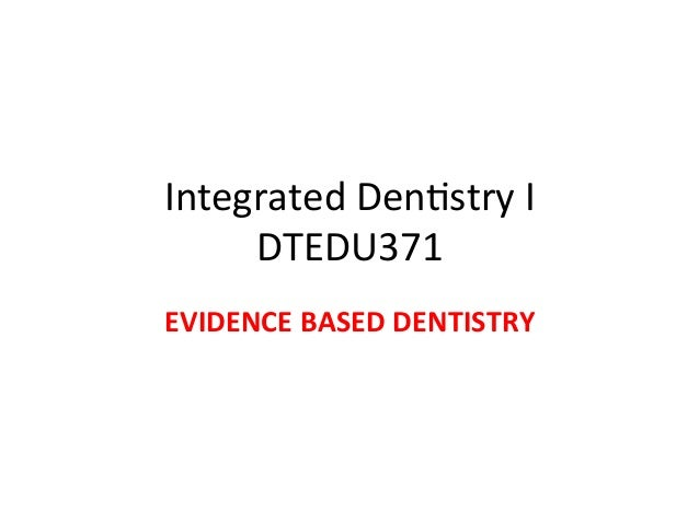 Integrated)Den+stry)I)) DTEDU371) EVIDENCE'BASED'DENTISTRY'