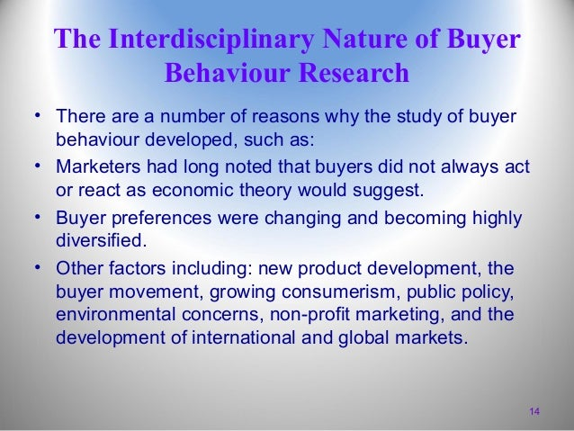 The Interdisciplinary Nature of Buyer Behaviour Research • There are a number of reasons why the study of buyer behaviour ...