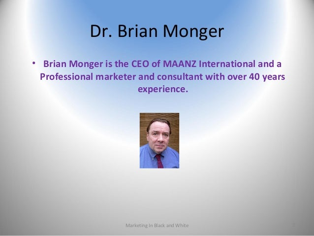 Dr. Brian Monger • Brian Monger is the CEO of MAANZ International and a Professional marketer and consultant with over 40 ...