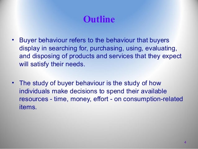 Outline • Buyer behaviour refers to the behaviour that buyers display in searching for, purchasing, using, evaluating, and...