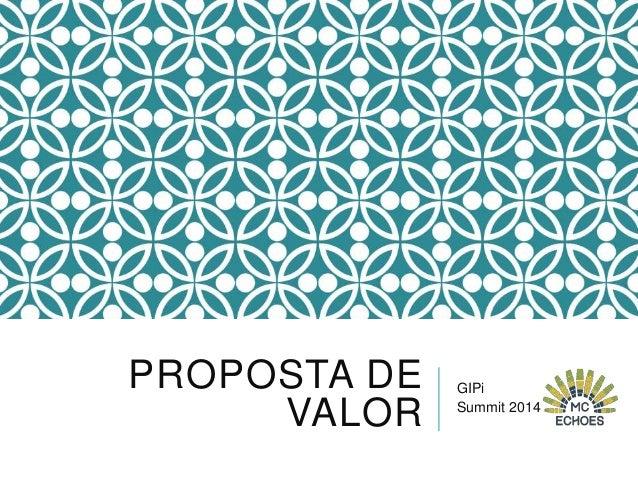 PROPOSTA DE VALOR  GIPi Summit 2014