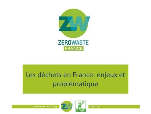 Les déchets en France: enjeux et problématique cniid.org