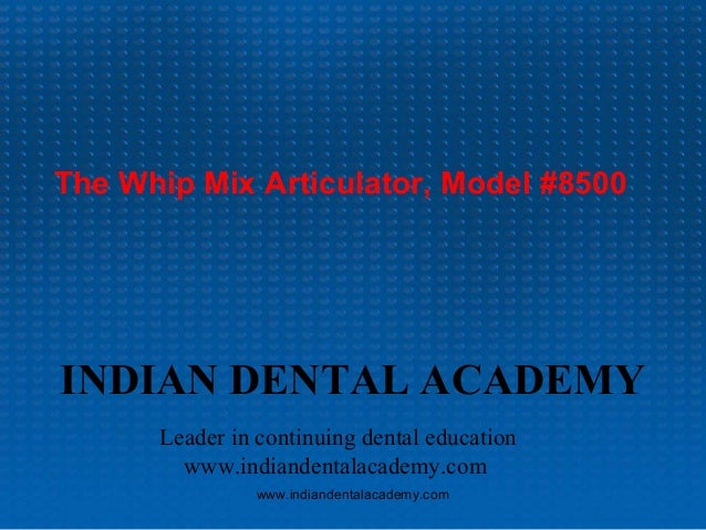 The Whip Mix Articulator, Model #8500  INDIAN DENTAL ACADEMY Leader in continuing dental education www.indiandentalacademy...