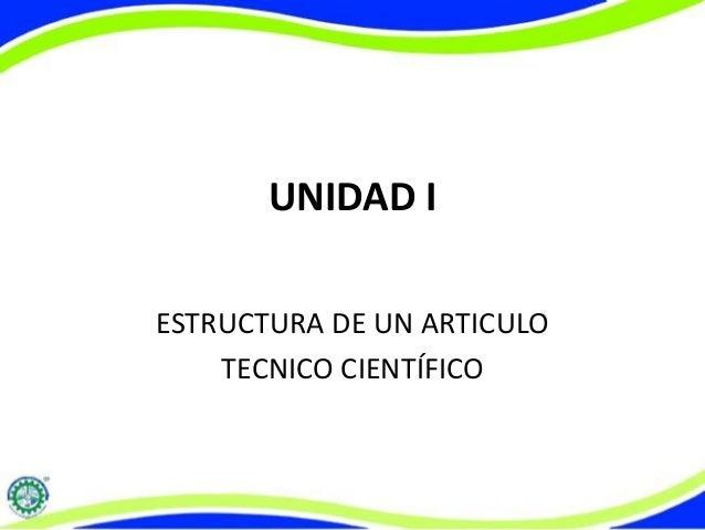 UNIDAD I ESTRUCTURA DE UN ARTICULO TECNICO CIENTÍFICO