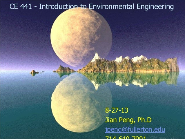 CE 441 - Introduction to Environmental Engineering  8-27-13 Jian Peng, Ph.D jpeng@fullerton.edu  1