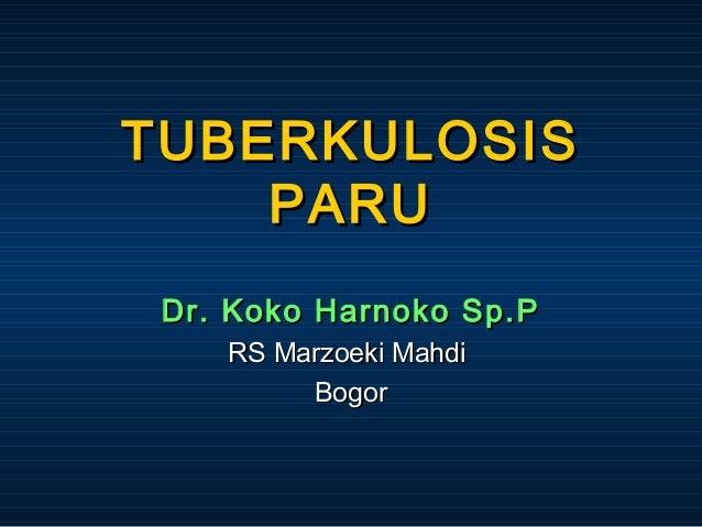TUBERKULOSIS PARU Dr. Koko Harnoko Sp.P RS Marzoeki Mahdi Bogor