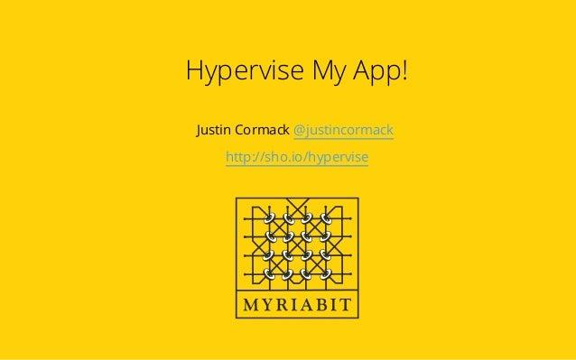 Hypervise My App! Justin Cormack @justincormack http://sho.io/hypervise