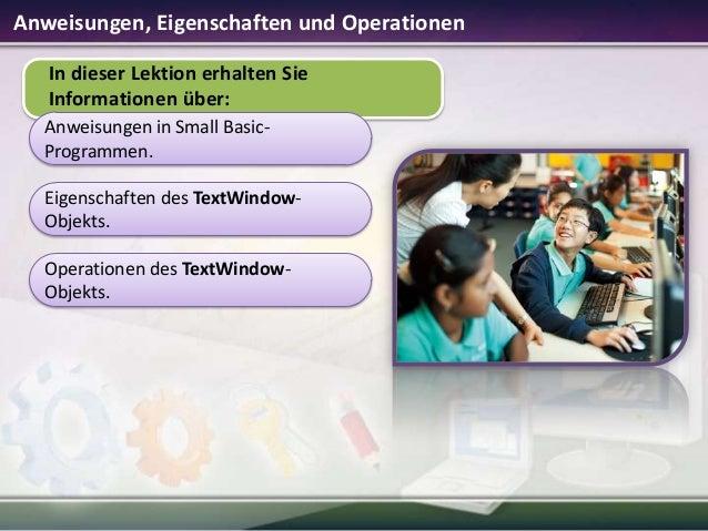 Anweisungen, Eigenschaften und Operationen In dieser Lektion erhalten Sie Informationen über: Anweisungen in Small BasicPr...