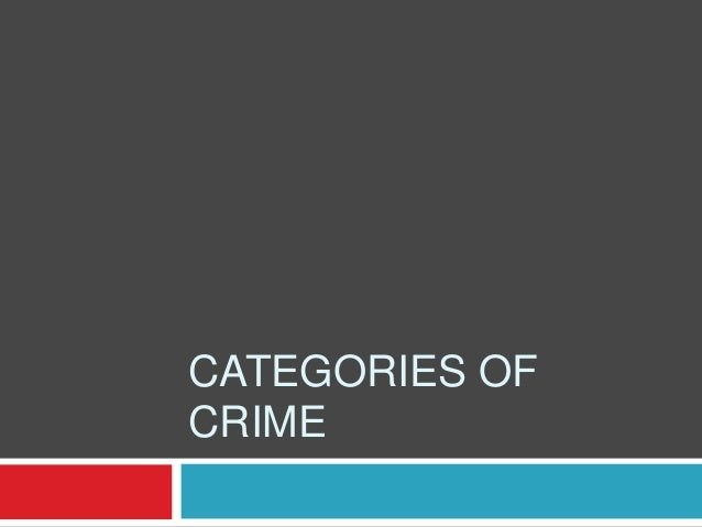 CATEGORIES OF CRIME