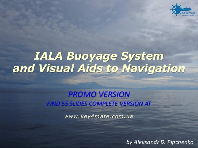 IALA Buoyage Systemand Visual Aids to Navigation  by Aleksandr D. PipchenkoPROMO VERSION FIND 55 SLIDES COMPLETE VERSION A...