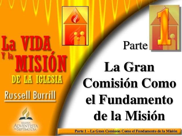 Parte  La Gran Comisión Como el Fundamento de la Misión Parte 1 – La Gran Comisión Como el Fundamento de la Misión