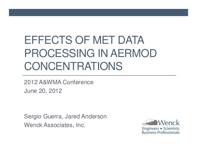 EFFECTS OF MET DATA PROCESSING IN AERMOD CONCENTRATIONS 2012 A&WMA Conference June 20, 2012  Sergio Guerra, Jared Anderson...