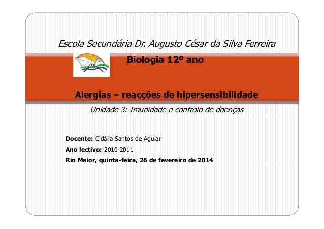 Escola Secundária Dr. Augusto César da Silva Ferreira Biologia 12º ano  Alergias – reacções de hipersensibilidade Unidade ...
