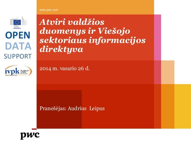 www.pwc.com  OPEN  DATA SUPPORT  Atviri valdžios duomenys ir Viešojo sektoriaus informacijos direktyva 2014 m. vasario 26 ...