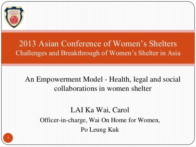 2013 Asian Conference of Women's Shelters Challenges and Breakthrough of Women's Shelter in Asia  An Empowerment Model - H...