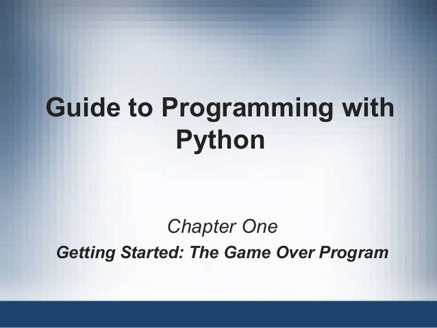 Guide to Programming with Python Chapter One Getting Started: The Game Over Program