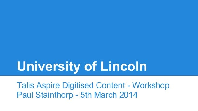 University of Lincoln Talis Aspire Digitised Content - Workshop Paul Stainthorp - 5th March 2014