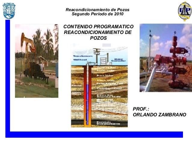 Reacondicionamiento de Pozos Segundo Período de 2010  CONTENIDO PROGRAMATICO REACONDICIONAMIENTO DE POZOS  PROF.: ORLANDO ...