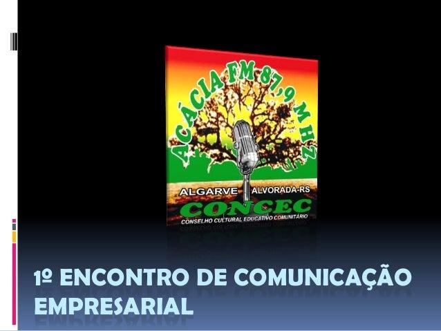 1º ENCONTRO DE COMUNICAÇÃO EMPRESARIAL