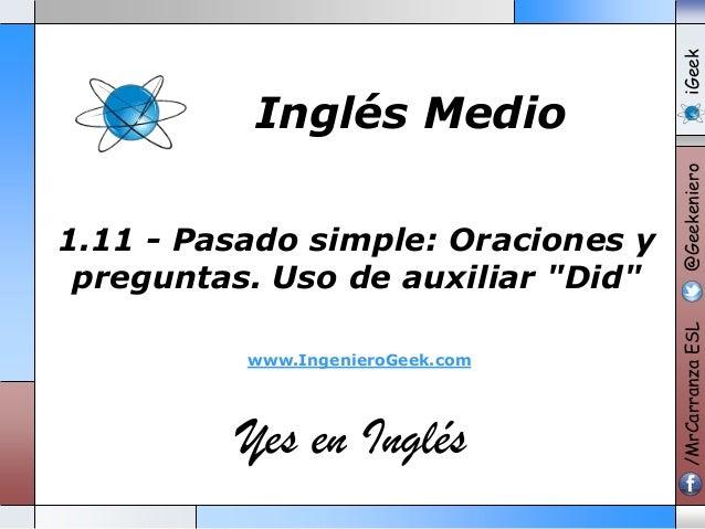 """www.IngenieroGeek.com  Yes en Inglés  iGeek @Geekeniero  1.11 - Pasado simple: Oraciones y preguntas. Uso de auxiliar """"Did..."""