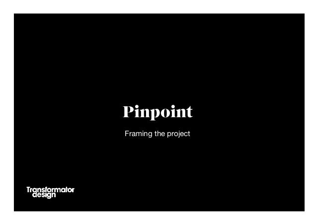Pinpoint Framing the project