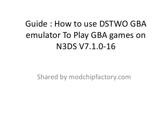 Guide : How to use DSTWO GBA emulator To Play GBA games on N3DS V7.1.0-16 Shared by modchipfactory.com