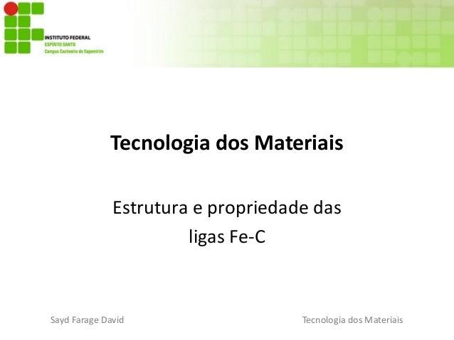 Sayd Farage David Tecnologia dos Materiais Tecnologia dos Materiais Estrutura e propriedade das ligas Fe-C