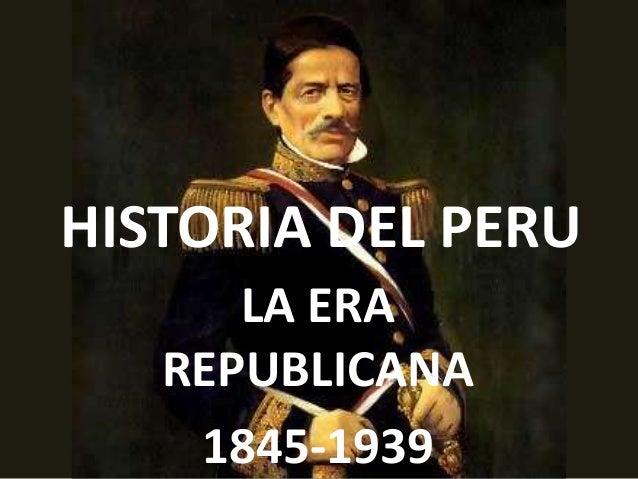 HISTORIA DEL PERU LA ERA REPUBLICANA 1845-1939