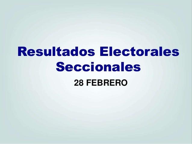 Resultados Electorales Seccionales 28 FEBRERO