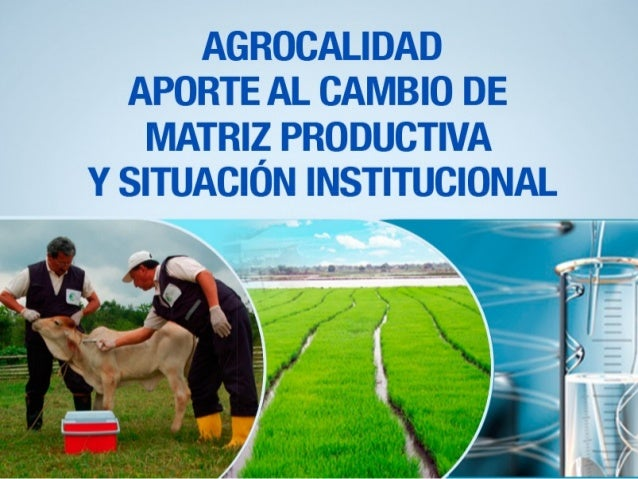 AGROCALIDAD EN EL CAMBIO DE MATRIZ PRODUCTIVA