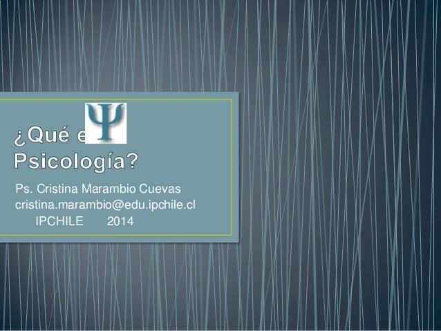 Ps. Cristina Marambio Cuevas cristina.marambio@edu.ipchile.cl IPCHILE 2014