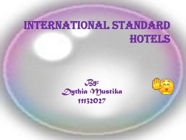 International Standard Hotels By: Dythia Mustika 11132027