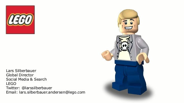 Lars Silberbauer Global Director Social Media & Search LEGO Twitter: @larssilberbauer Email: lars.silberbauer.andersen@leg...