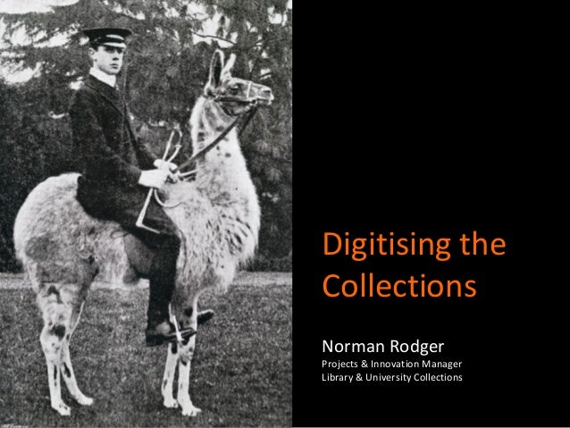 Digitising the Collections Norman Rodger Projects & Innovation Manager Library & University Collections