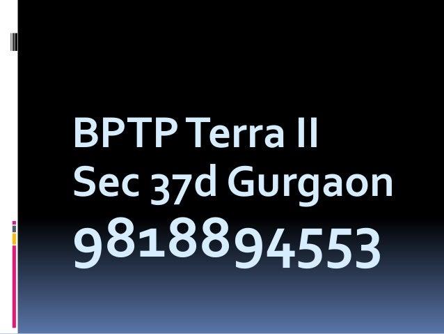 BPTPTerra II Sec 37d Gurgaon 9818894553